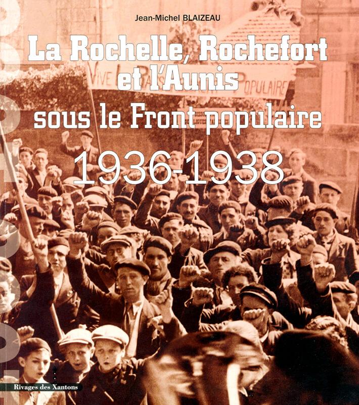Jean-Michel BLAIZEAU - La Rochelle, Rochefort et l'Aunis sous le Front populaire - 1936-1938 - recto