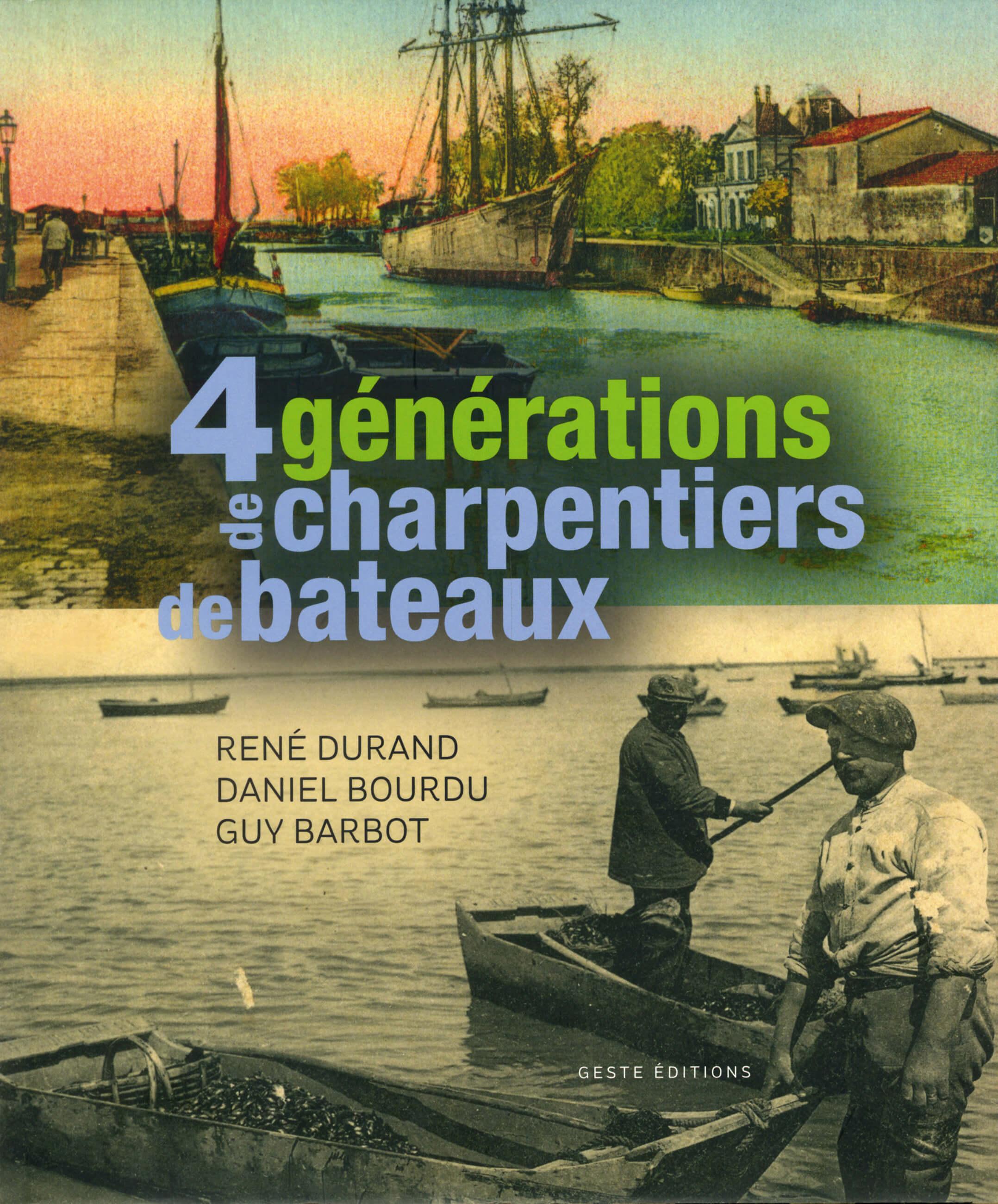 René DURAND - Daniel BOURDU - Guy BARDOT - Quatre générations de charpentiers de bateaux - 1re de couverture - PDM 2013